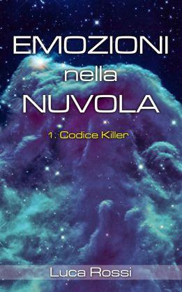 Un racconto #gratis di fantascienza Luca Rossi - 1. Codice Killer (Emozioni nella Nuvola)