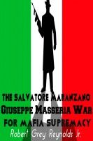 The Salvatore Maranzano Giuseppe Masseria War For Mafia Supremacy, an ebook by Robert Grey Reynolds, Jr at Smashwords