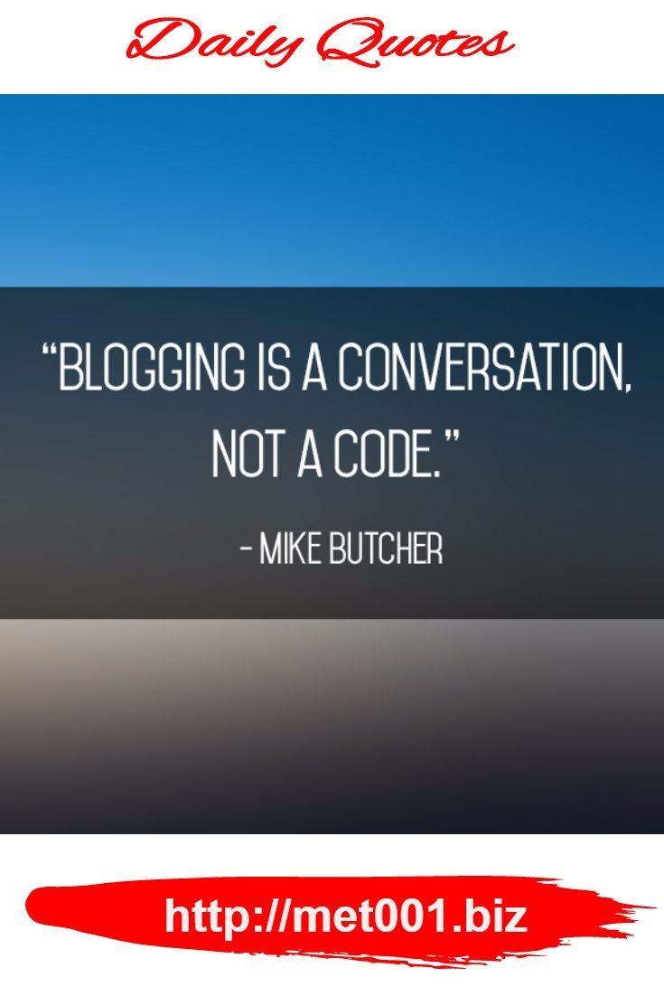 """""""Blogging is a conversation, not a code."""" – Mike Butcher"""