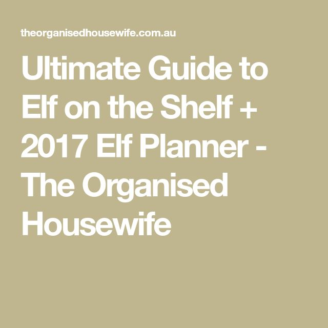 Ultimate Guide to Elf on the Shelf + 2017 Elf Planner - The Organised Housewife