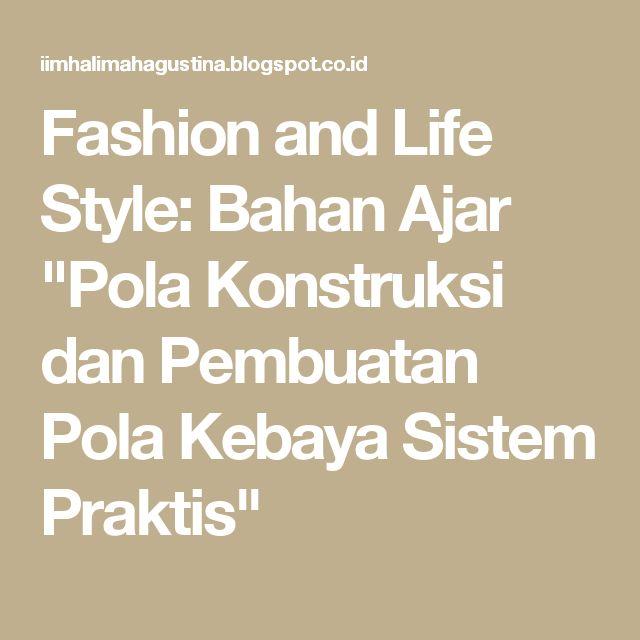 "Fashion and Life Style: Bahan Ajar ""Pola Konstruksi dan Pembuatan Pola Kebaya Sistem Praktis"""