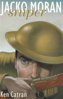 Jacko Moran: Sniper by Ken Catran. Jacko Moran joins the army at seventeen. He tells the story of the war, from his first days in the Flanders trenches to the last great German offensive in 1918. His soldier mates become his 'band of brothers'.
