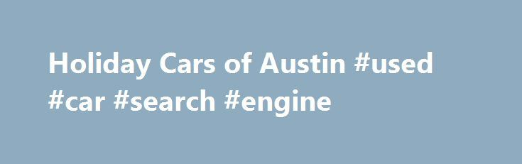 Holiday Cars of Austin #used #car #search #engine http://remmont.com/holiday-cars-of-austin-used-car-search-engine/  #auto holidays # Holiday Cars of Austin Has New Dodge, Jeep, RAM, Chrysler Models For Sale in the Albert Lea, Owatonna, Rochester, MN & Mason City, IA Area Our love of new and used Dodge, Jeep, RAM or Chrysler models is what drives us to deliver exceptional customer service at our showroom and service center in Austin. If you want to learn everything you can about your next…