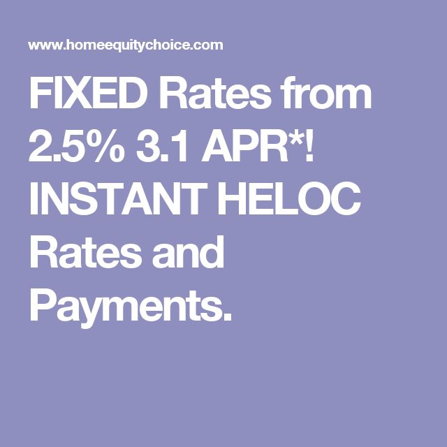 FIXED Rates from 2.5% 3.1 APR*!  INSTANT HELOC Rates and Payments.