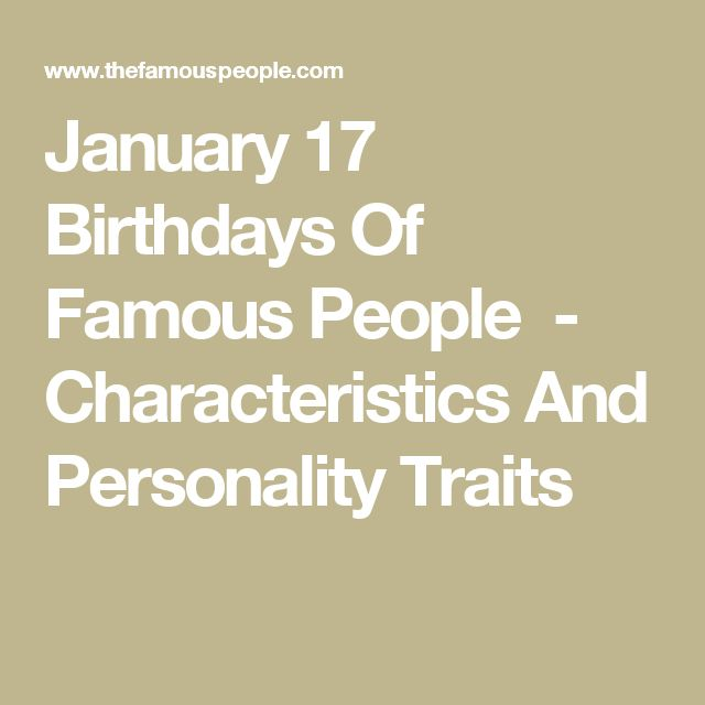 January 17 Birthdays Of Famous People  - Characteristics And Personality Traits