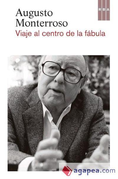 Viaje al centro de la fábula / Augusto Monterroso