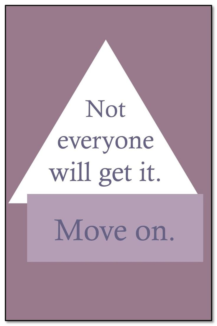 """Life Quotes >> """"Not everyone will get it. Move on."""" By Unknown  >> http://on-linebusiness.com/life-quotes/ >> How to find your Life Quote…"""