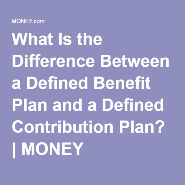 What Is the Difference Between a Defined Benefit Plan and a Defined Contribution Plan? | MONEY