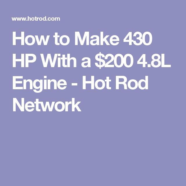 How to Make 430 HP With a $200 4.8L Engine - Hot Rod Network