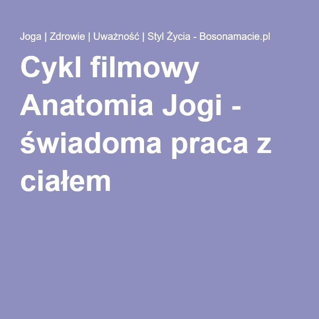 Cykl filmowy Anatomia Jogi - świadoma praca z ciałem