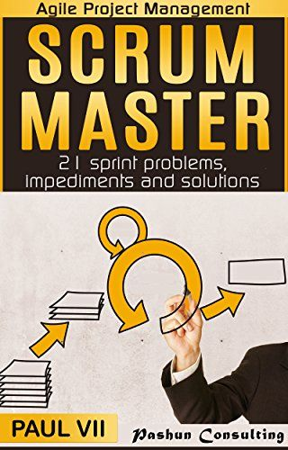 Scrum Master: 21 sprint problems, impediments and solutions (scrum master, scrum, agile development, agile software development) ($0.99 to Free) #Kindle