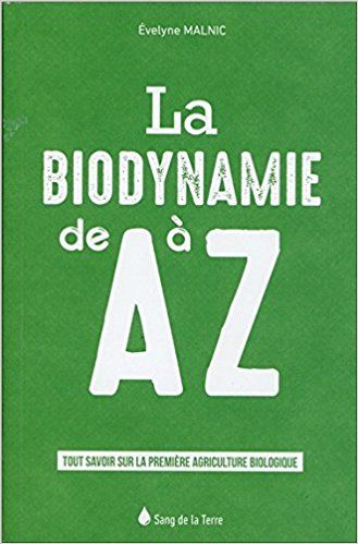 La biodynamie de A à Z - Tout savoir sur la première agriculture biologique - Evelyne Malnic, Jacques Mell
