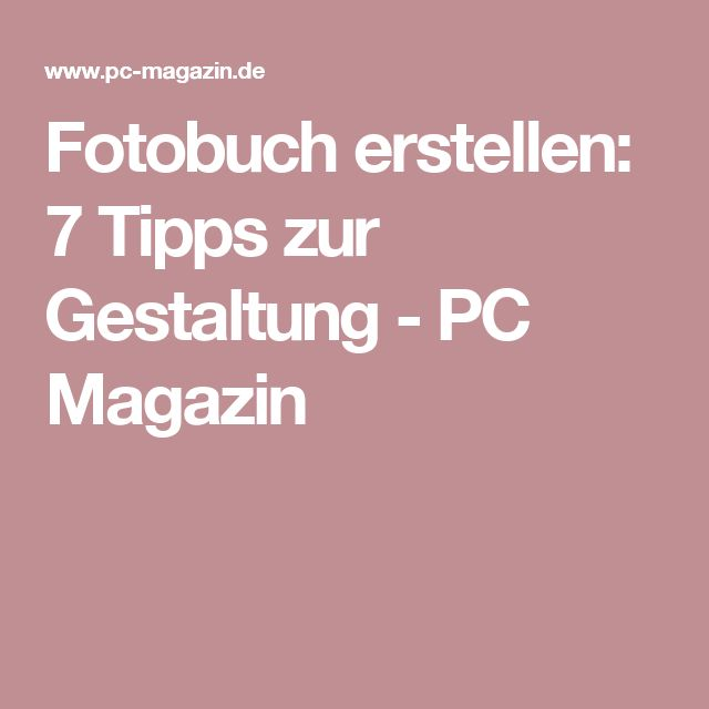 Fotobuch erstellen: 7 Tipps zur Gestaltung - PC Magazin