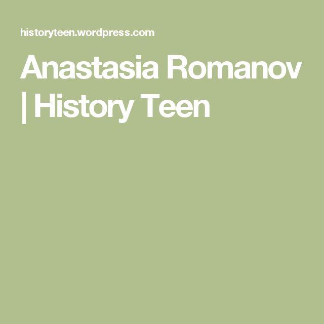 Anastasia Romanov   History Teen