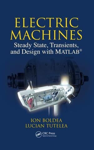 Electric Machines: Steady State Transients and Design with MATLAB�; Ion Boldea Lucian Nicolae Tutelea; Hardback