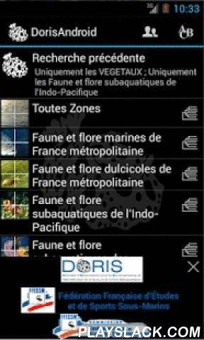 """DORIS Android  Android App - playslack.com ,  DORIS Android est un guide illustré des espèces subaquatiques de France métropolitaine et d'outre-mer pouvant être emmené """"presque"""" partout.Il apporte une aide à l'identification et à l'observation des espèces marines et d'eau douce pour profiter au mieux de vos plongées sous marines ou de vos balades sur l'estran.L'application peut fonctionner en mode connecté (pour minimiser l'espace disque occupé) mais peut aussi fonctionner hors ligne après…"""