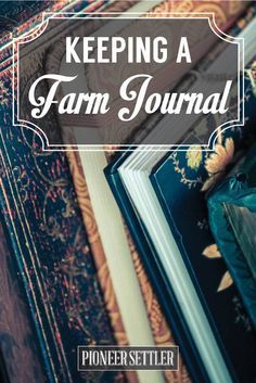 Keeping a Farmers Journal | Ever heard of a farmers journal? If you're running a farm, there are times when it's hard to keep track of everything. Get things sorted with a little journaling. Learn more at http://pioneersettler.com/keeping-a-farmers-journal/