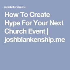 How To Create Hype For Your Next Church Event | joshblankenship.me                                                                                                                                                                                 More
