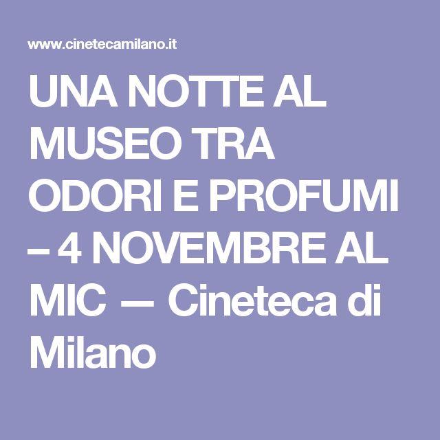 UNA NOTTE AL MUSEO TRA ODORI E PROFUMI – 4 NOVEMBRE AL MIC — Cineteca di Milano