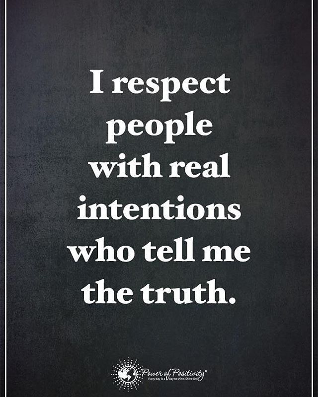 I respect people with real intentions who tell me the truth. #powerofpositivity