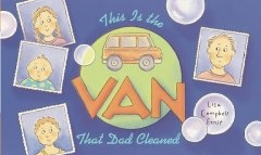 http://fvrl.bibliocommons.com/item/show/1431639021_this_is_the_van_that_dad_cleaned