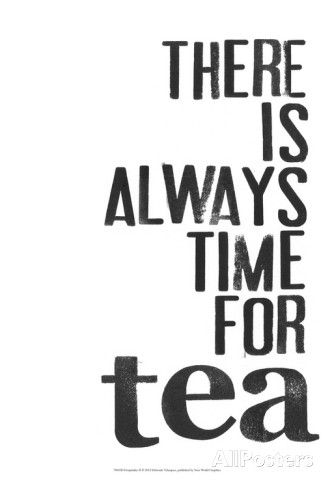 If there is no time for tea you are too busy. Time for you to evaluate your life. Just my thoughts.