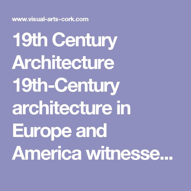 19th Century Architecture    19th-Century architecture in Europe and America witnessed no new important design movements or schools of thought. Instead, there emerged a number of revivals of old styles. These included: The Greek Revival (American followers included Jefferson and Latrobe); the Gothic Revival - led by Viollet-le-Duc in France; American followers included Richard Upjohn (1802-78) and James Renwick (1818-95); a Neo-Romanesque Revival (1849-1880), led by Henry Hobson Richardson…