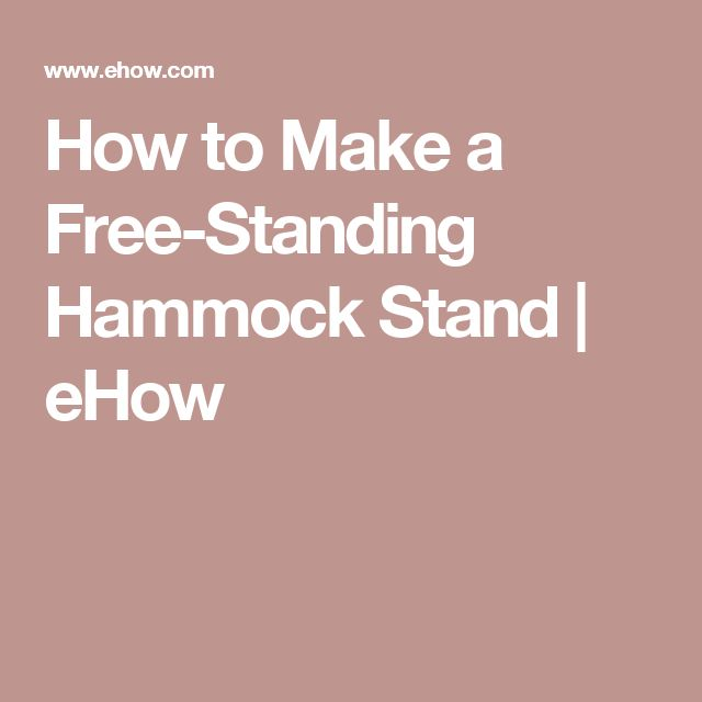 How to Make a Free-Standing Hammock Stand | eHow
