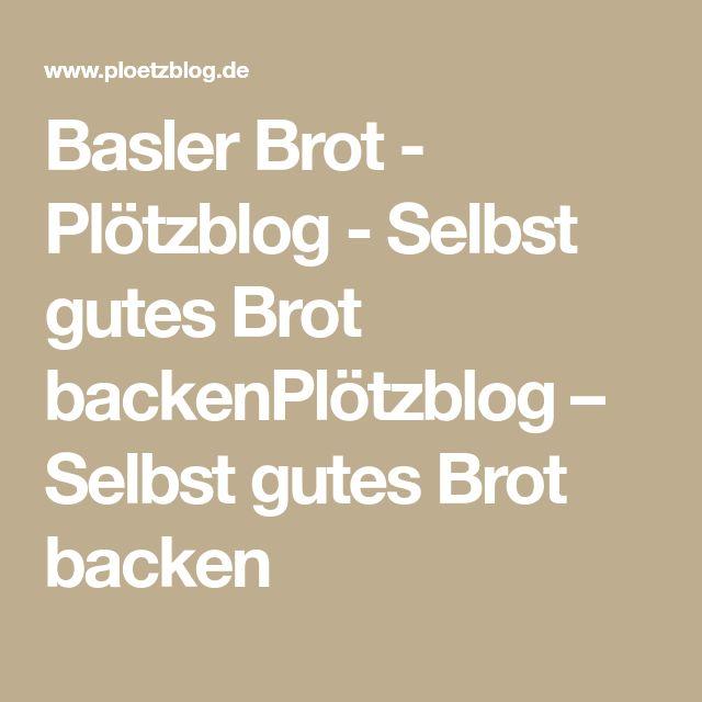 Basler Brot - Plötzblog - Selbst gutes Brot backenPlötzblog – Selbst gutes Brot backen