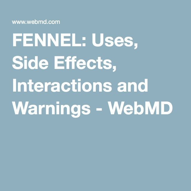 FENNEL: Uses Side Effects Interactions and Warnings   Fennel seeds are your