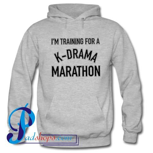 I'm Training For A KDrama Marathon Hoodie