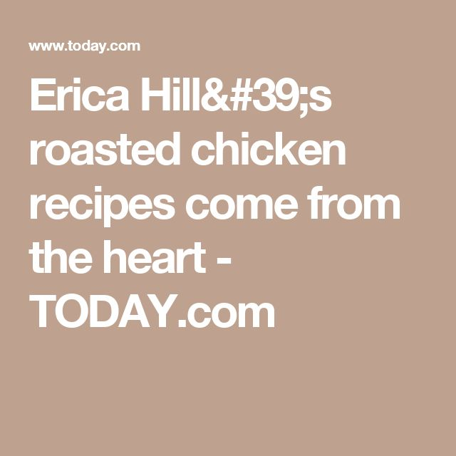 Erica Hill's roasted chicken recipes come from the heart - TODAY.com