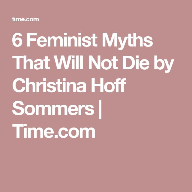 6 Feminist Myths That Will Not Die by Christina Hoff Sommers | Time.com