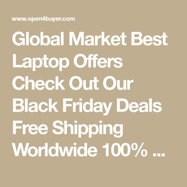Global Market Best Laptop Offers  Check Out Our Black Friday Deals Free Shipping Worldwide 100% Buyer Protection  Coupon-10% Discount Code 10%OFFGift
