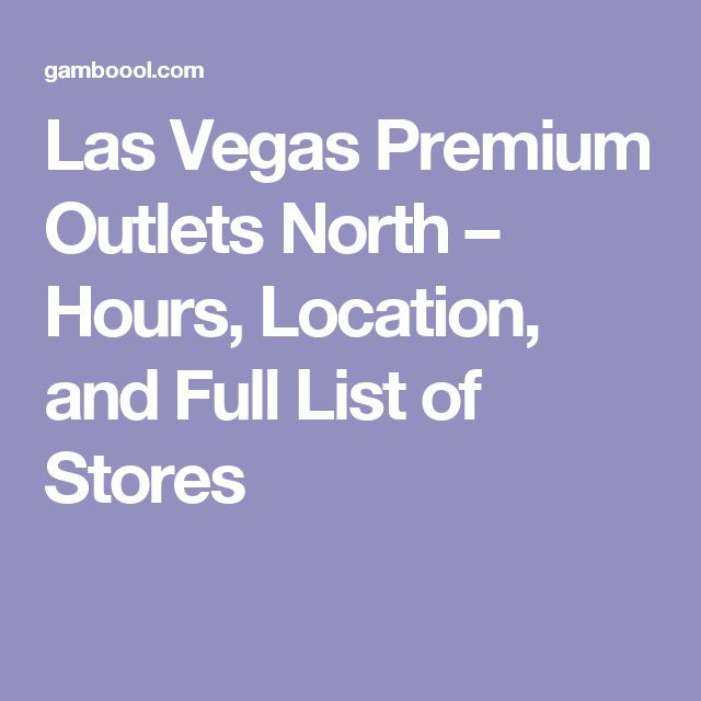 Las Vegas Premium Outlets North – Hours, Location, and Full List of Stores