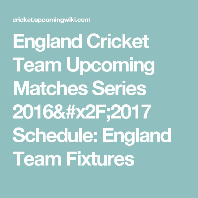 England Cricket Team Upcoming Matches Series 2016/2017 Schedule: England Team Fixtures
