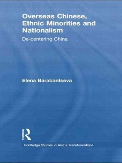 Overseas Chinese, Ethnic Minorities and Nationalism: De-centering China