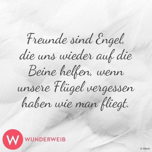 Freunde sind Engel, die uns wieder auf die Beine helfen, wenn unsere Flügel vergessen haben, wie man fliegt.