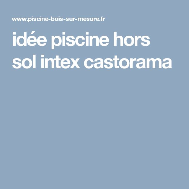 trendy ide piscine hors sol intex castorama with planche. Black Bedroom Furniture Sets. Home Design Ideas