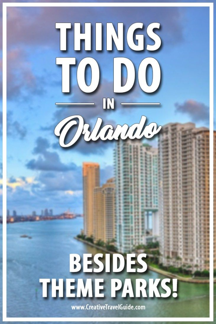 Things to do in Orlando – Besides Theme Parks!