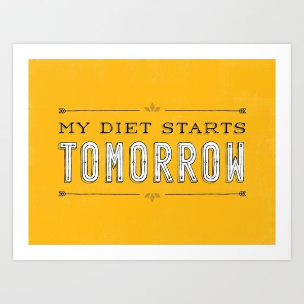 My Diet Starts Tomorrow Art Print by Daily Dishonesty | Society6