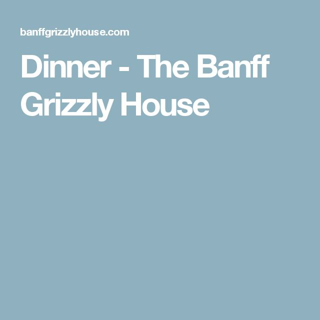 Dinner - The Banff Grizzly House