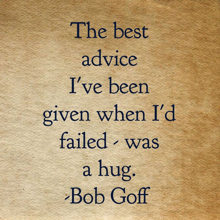 """""""The best advice I've been given when I'd failed - was a hug."""" Bob Goff"""