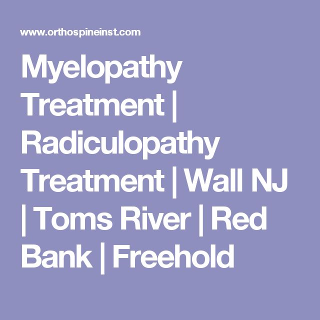 Myelopathy Treatment | Radiculopathy Treatment | Wall NJ | Toms River | Red Bank | Freehold