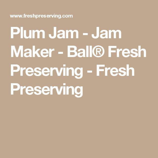 Plum Jam - Jam Maker - Ball® Fresh Preserving - Fresh Preserving