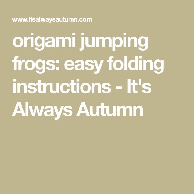 origami jumping frogs: easy folding instructions - It's Always Autumn