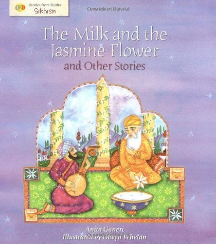 Stories From Faiths: The Milk and the Jasmine Flower and other stories (Sikhism): Amazon.co.uk: Anita Ganeri, Hannah Ray, Olywn Whelan: 9781848350106: Books