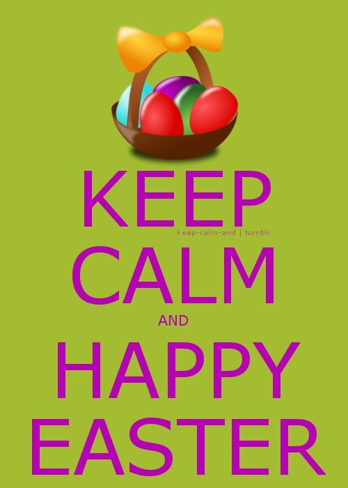Keep calm and happy Easter.