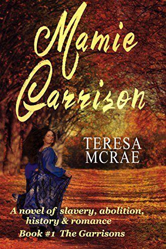 Mamie Garrison: A tale of slavery, abolition, history & romance (The Garrisons Book 1) by Teresa McRae http://www.amazon.com/dp/B0182QUN14/ref=cm_sw_r_pi_dp_lwWXwb10BX1YT