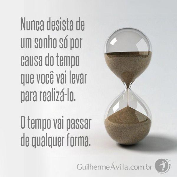 Ei, você que desiste dos seus sonhos porque vai demorar muito para chegar lá! O tempo vai passar de qualquer forma.